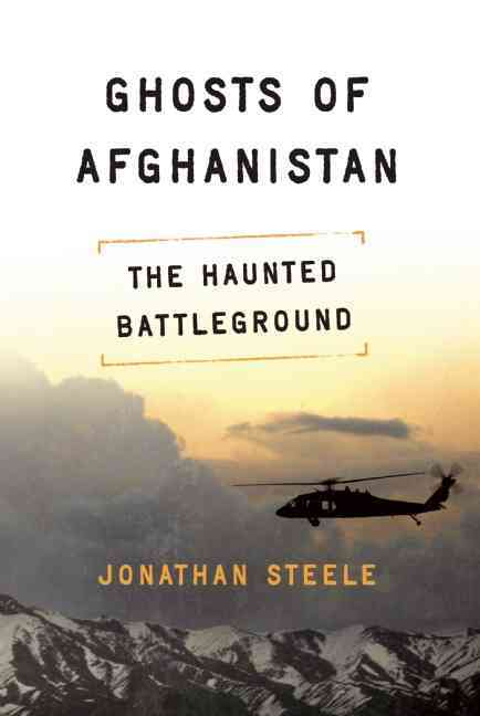 Ghosts of Afghanistan By Steele, Jonathan